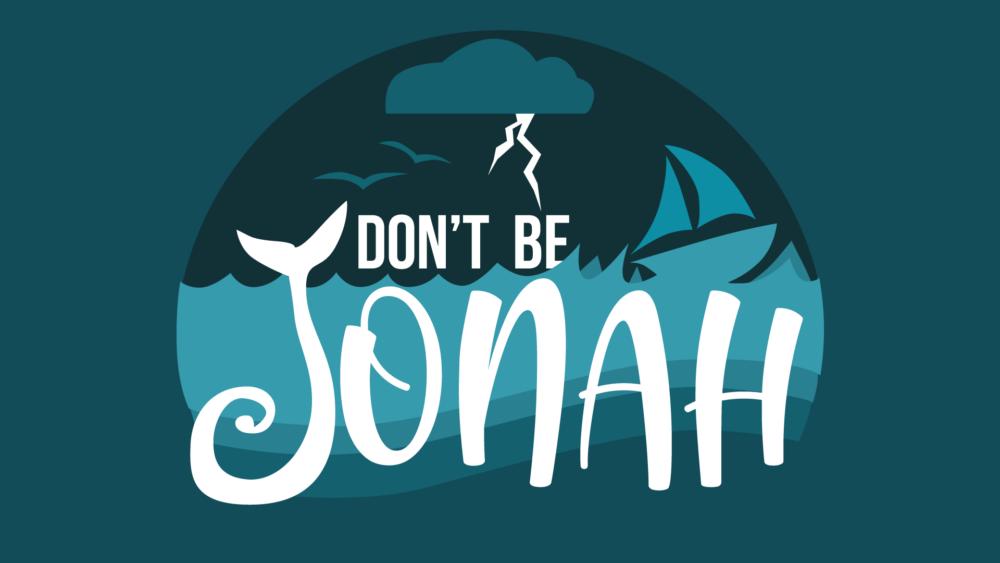 Don't be Jonah